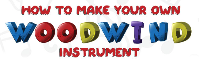 How to make your own woodwind instrument