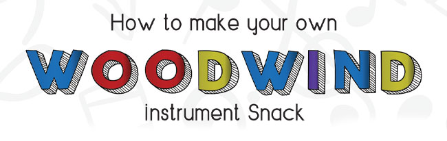 How to make your own woodwind instrument snack